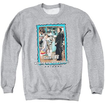 Friends - Any More Clothes Adult Crewneck Sweatshirt