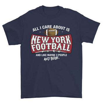 All I Care About is New York Football And Like Maybe 3 People and Beer NY T-Shirt Football Sports Shirt tee Mens Ladies Womens Youth FB-06