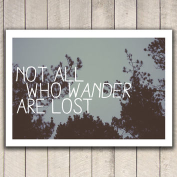 Not all who wander are lost, quote, decor, art, photography, photo print, poster print, wall art, hipster art, urban outfitters