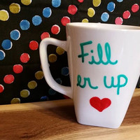 Coffee/Tea/Cup/Mug/Custom/Personalized/Funny/Fill Er Up!/Dishwasher safe