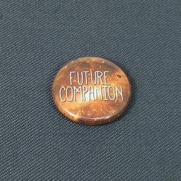 Future Companion 1 Inch Button - Doctor Who - Keychain, Magnet or Pinback