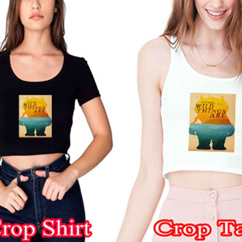 "Where the Wild Things Arecrop shirt and crop tank sexy shirt women s m l xl 2xl ""NS"""