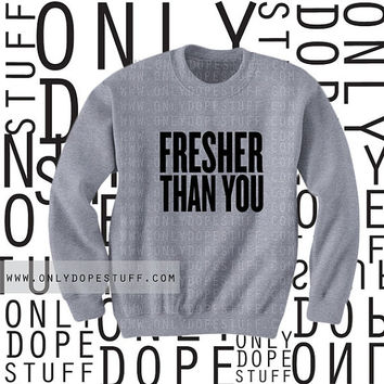 Fresher Than You  7/11 Video Sweatshirt