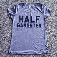 Womens Clothing, Women Shirt Top, Graphic Tee, Fashion Shirt, Tee, Top, funny tshirts - Half Gangster