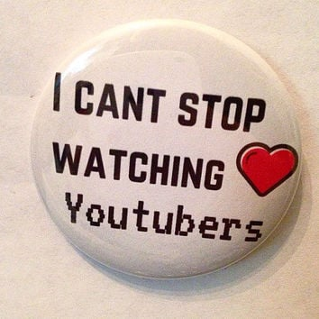 I can't Stop Watching Youtubers 2.5 Inch Pinback Button