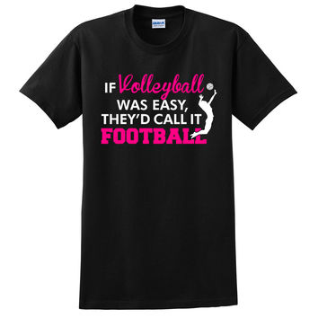 If Volleyball was easy, they'd call it football T Shirt