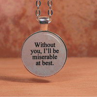 "Mayday Parade ""Without you I'll be miserable at best"" Lyrics Song Poem Pendant Necklace Inspiration Jewelry"