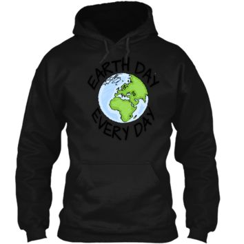 Earth Day Every Day casual T-shirt Men Women Youth 5 colors Pullover Hoodie 8 oz