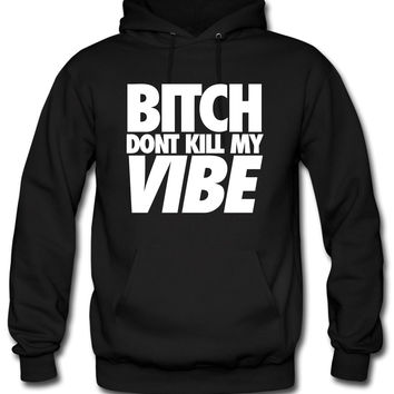 Bitch Dont Kill My Vibe Hoodie
