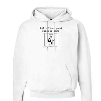 All of the Good Science Puns Argon Hoodie Sweatshirt