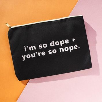 I'm So Dope And You're So Nope - Pouch/Wristlet