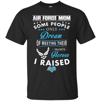 Air Force Mom People Only Dream Of I Raised My Hero T-shirts
