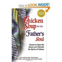 Chicken Soup for the Father's Soul, 101 Stories to Open the Hearts and Rekindle the Spirits of Fathers (Chicken Soup for the Soul) [Paperback]