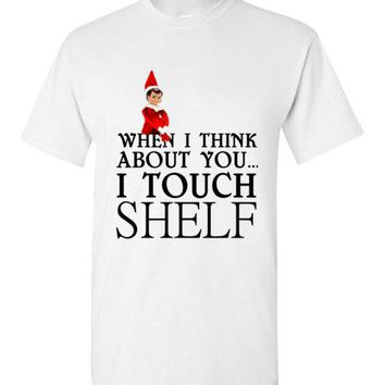 When I Think About You I Touch My Shelf Elf on a Shelf Christmas Shirt