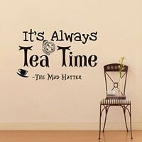 Wall Vinyl Decal Quote Sticker Home Decor Art Mural It's always tea time Alice in Wonderland Mad hatter Z319