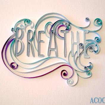 "Quilled ""Breathe"" - wall art"
