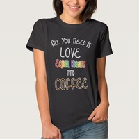 All You Need Is Love, Equal Rights, And Coffee Tee Shirt