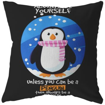 Always be Yourself Unless You Can Be a Penguin Pillow