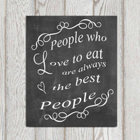 Kitchen decor Black Kitchen wall art Julia Child Kitchen ideas Chalkboard art Kitchen quotes People who love to eat are always the DOWNLOAD