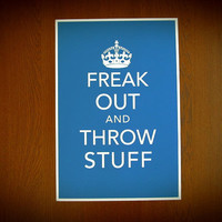 12x18 Freak Out and Throw Stuff Poster Print - Keep Calm Parody