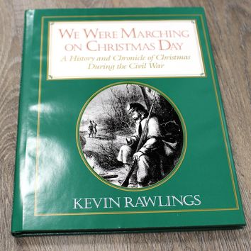 We Were Marching on Christmas Day A History and Chronicle of Christmas  During the Civil War / Book