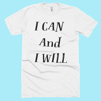 I CAN And I WILL American Apparel Motivational Tshirt. Gift for Her, Him, Best Friend, Strong Woman! Workout,Yoga, Crossfit Shirt!