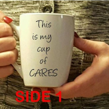 Handmade This Is My Cup Of Cares, Oh Look It's Empty, 14oz White Or Black Mug