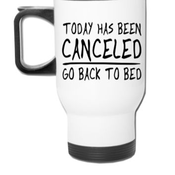 Today has been Canceled. Go back to bed - Travel Mug