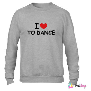 I Love To Dance Crewneck sweatshirtt