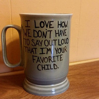 Coffee/Cup/Mug/Custom/Personalized/Funny/I love how we don't have to say out loud that I'm your favorite child/ Father's Day/Dishwasher safe