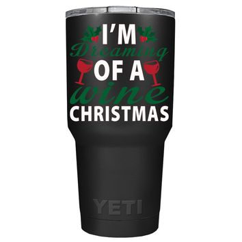 YETI Im Dreaming of a Wine Christmas on Black 30 oz Tumbler Cup
