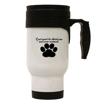 I Just Want To Drink Wine And Save Animals Stainless Steel 14oz Travel Mug by TooLoud