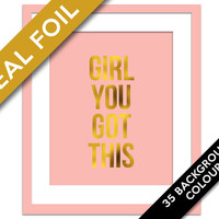Girl You Got This - Gold Foil Art Print - Inspirational Motivational Poster - Workout Art - Gym Art Print - Fitness Poster - Office Wall Art