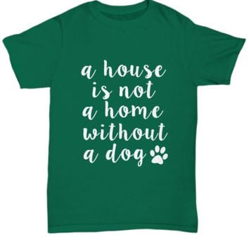 A House Is Not A Home Without A Dog Paw Animal Lover T-Shirt