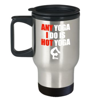 Any Yoga I Do is Hot Yoga Travel Mug