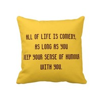 Cheerful Pillow Wisdom All of Life is Comedy from Zazzle.com