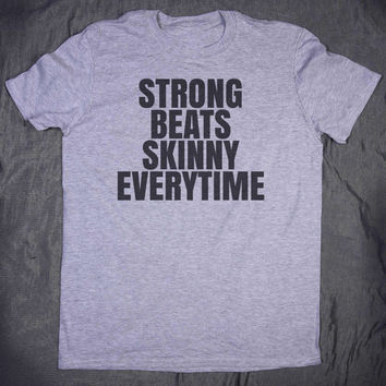 Work Out Tshirt Strong Beats Skinny Everytime Slogan Funny Gym Lifting Fitness Tee Tumblr Shirt