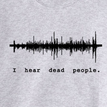 I Hear Dead People - Ghost Hunter / EVP Shirt - Small thru 5X  Paranormal Psychic Medium Ghosthunter