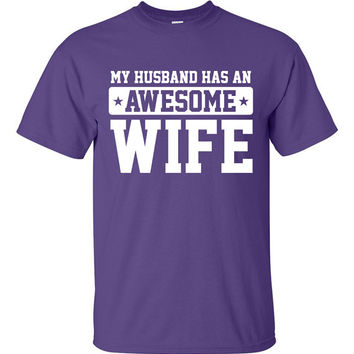 My Husband Has An Awesome Wife Birthday Wedding Gift Valentine's cool Printed T-Shirt Tee Shirt T Mens Ladies Womens Youth Kids Funny TH-019