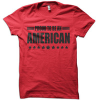 Proud To Be An American T-Shirt - 4th of july t shirt usa us america tshirt united states patriot tee mermorial day t-shirt champs military