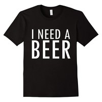 I Need A Beer Funny Drinking Shirt Beer Lover Gift