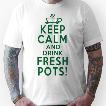 KEEP CALM AND DRINK FRESH POTS (DAVE GROHL) Unisex T-Shirt