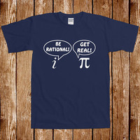 Funny Math Pi Day 3.14159 Tshirt Gift For Geek Nerd Science Tshirt Tee Shirt Humor Joke Gag Cool Awesome Be Rational Get Real Geeky Nerdy