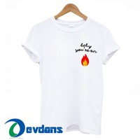 Baby You're On Fire T Shirt Women And Men Size S To 3XL
