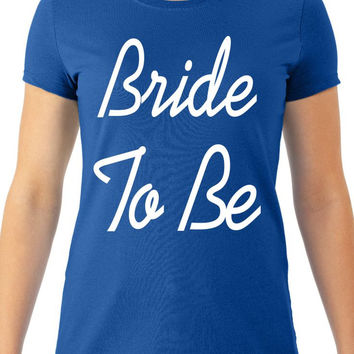 Bride To Be Women's Tee, Bachelorette Party