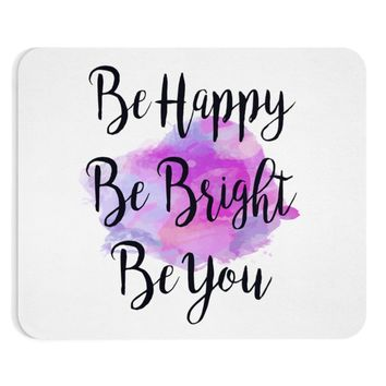 Be Happy, Be Bright, Be You Quote Mouse Pad