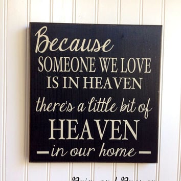 Because Someone We Love Is In Heaven There Is A Little Bit…. sign