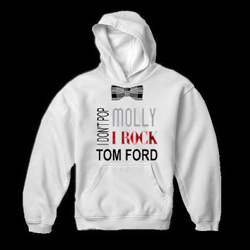 I Dont Pop Molly I Rock Tom Ford - White Hoodie S-XXL - Music - Hip Hop Rap - Swag - Fresh - Dope - Chanel - Gangster - Weed - Twerk 1D