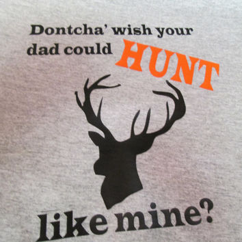 Dontcha' wish your dad could hunt like mine?