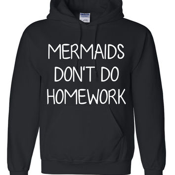 Mermaids don't do homework sweater funny hoodie